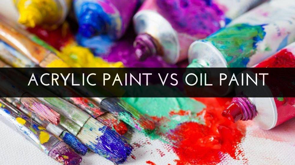 Acrylic Paint vs Oil Paint