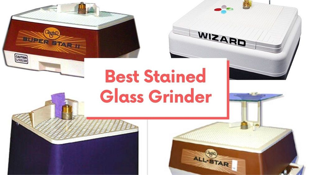 best stained glass grinder