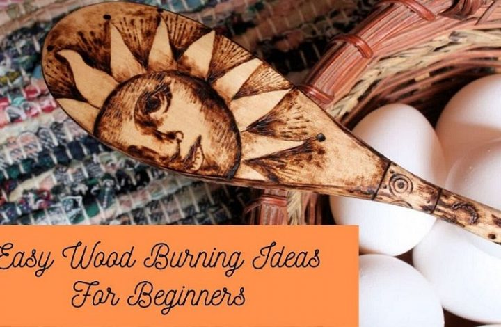 Easy Wood Burning Ideas For Beginners