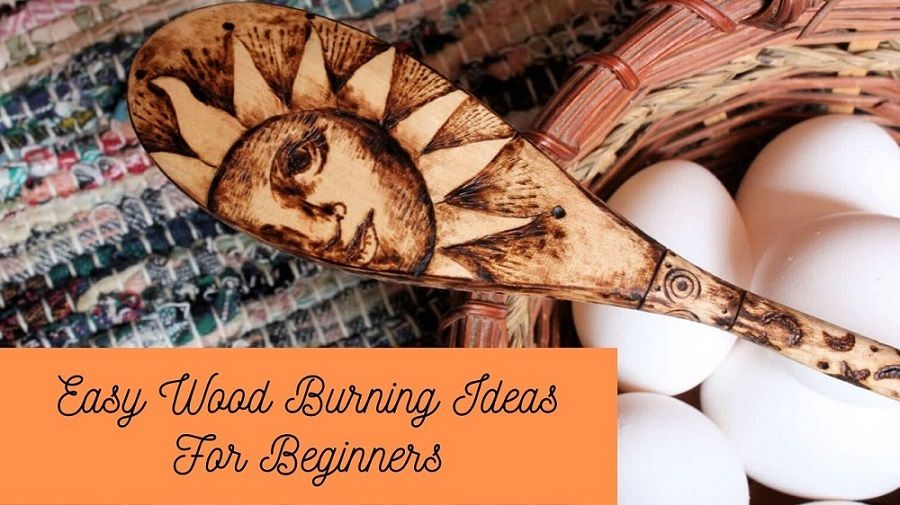 Easy Wood Burning Ideas For Beginners