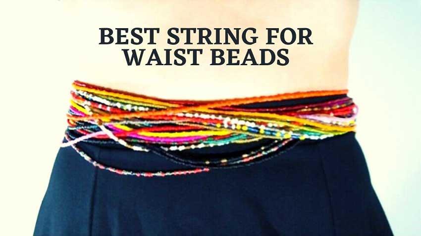 Best String for Waist Beads