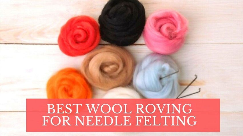 Best Wool Roving for Needle Felting